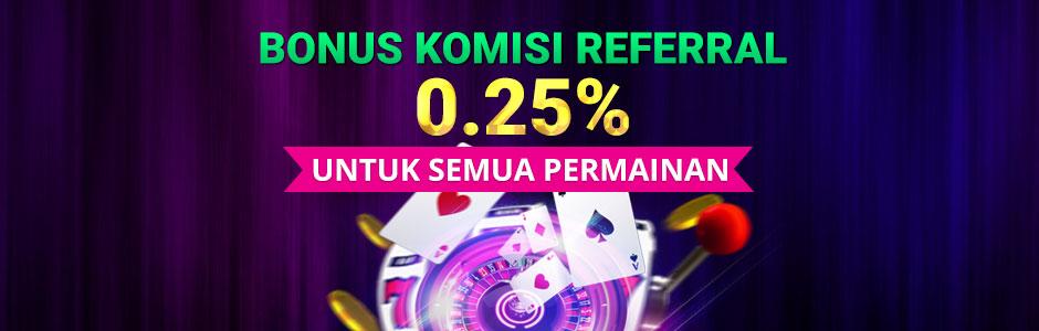 BONUS KOMISI REFERRAL 0.25% UNTUK SEMUA PERMAINAN